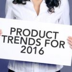 3 Product Trends in 2016 That Forward-Thinking Entrepreneurs Should Try