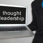 Why Entrepreneurs Should Become Thought Leaders in Their Industry