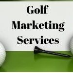 Why You Need Golf Marketing Services