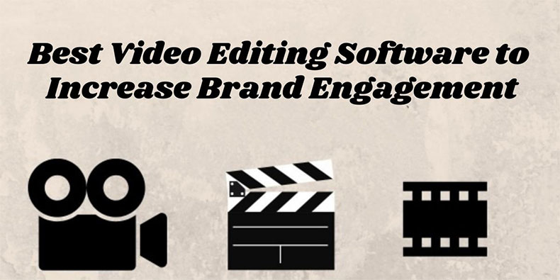 Tips to Utilise Video Editing Software to Increase Brand Engagement